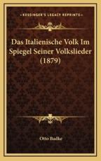Das Italienische Volk Im Spiegel Seiner Volkslieder (1879) - Otto Badke
