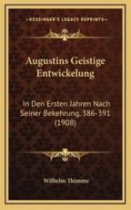 Augustins Geistige Entwickelung - Wilhelm Thimme