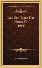 Aus Den Tagen Der Hansa V3 (1904) - Wilhelm Jensen