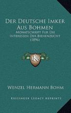 Der Deutsche Imker Aus Bohmen - Wenzel Hermann Bohm (editor)