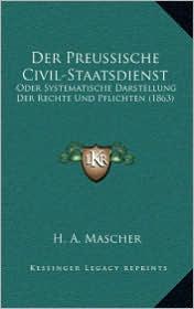 Der Preussische Civil-Staatsdienst: Oder Systematische Darstellung Der Rechte Und Pflichten (1863)