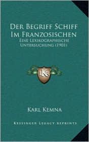 Der Begriff Schiff Im Franzosischen: Eine Lexikographische Untersuchung (1901) - Karl Kemna