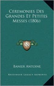 Ceremonies Des Grandes Et Petites Messes (1806) - Banier Antoine