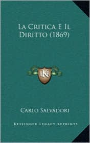 La Critica E Il Diritto (1869) - Carlo Salvadori