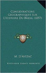 Considerations Geographiques Sur L'Histoire Du Bresil (1857) - M. D'Avezac