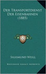 Der Transportdienst Der Eisenbahnen (1885) - Sigismund Weill