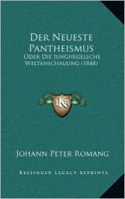 Der Neueste Pantheismus: Oder Die Junghegelsche Weltanschauung (1848) - Johann Peter Romang