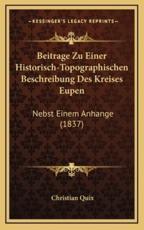Beitrage Zu Einer Historisch-Topographischen Beschreibung Des Kreises Eupen - Christian Quix