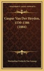 Gaspar Van Der Heyden, 1530-1586 (1884) - Maximilian Frederik Van Lennep