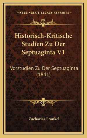 Historisch-Kritische Studien Zu Der Septuaginta V1: Vorstudien Zu Der Septuaginta (1841)
