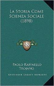 La Storia Come Scienza Sociale (1898) - Paolo Raffaello Trojano