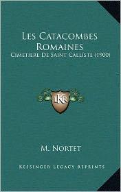 Les Catacombes Romaines: Cimetiere de Saint Calliste (1900) - M. Nortet
