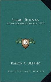 Sobre Ruinas: Novela Contemporanea (1907) - Ramon A. Urbano