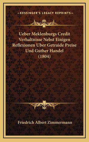 Ueber Meklenburgs Credit Verhaltnisse Nebst Einigen Reflexionen Uber Getraide Preise Und Guther Handel (1804)