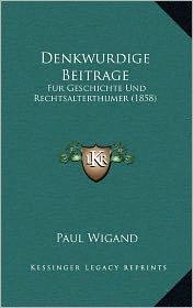 Denkwurdige Beitrage: Fur Geschichte Und Rechtsalterthumer (1858) - Paul Wigand (Editor)