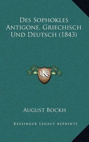 Des Sophokles Antigone, Griechisch Und Deutsch (1843)