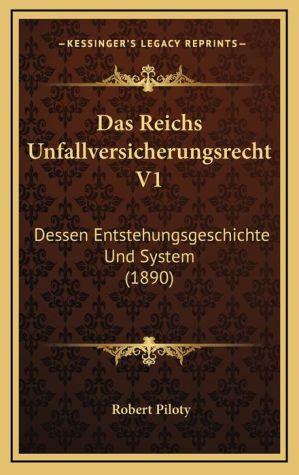 Das Reichs Unfallversicherungsrecht V1: Dessen Entstehungsgeschichte Und System (1890)