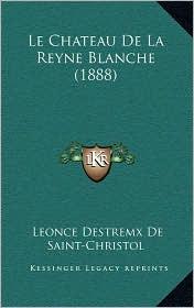 Le Chateau de La Reyne Blanche (1888) - Leonce Destremx De Saint-Christol