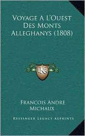 Voyage A L'Ouest Des Monts Alleghanys (1808) - Francois Andre Michaux