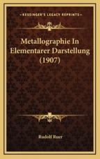 Metallographie in Elementarer Darstellung (1907) - Rudolf Ruer