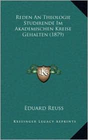 Reden An Theologie Studirende Im Akademischen Kreise Gehalten (1879) - Eduard Reuss