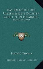 Das Kalbchen Der Umgewendete Dichter Onkel Peppi-Heimkehr - Ludwig Thoma