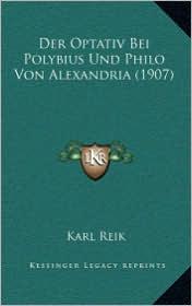 Der Optativ Bei Polybius Und Philo Von Alexandria (1907)