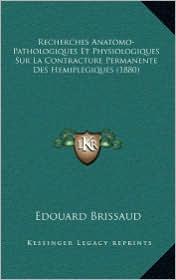 Recherches Anatomo-Pathologiques Et Physiologiques Sur La Contracture Permanente Des Hemiplegiques (1880) - Edouard Brissaud