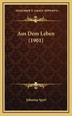 Aus Dem Leben (1901) - Johanna Spyri