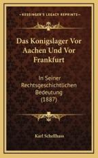 Das Konigslager VOR Aachen Und VOR Frankfurt - Karl Schellhass