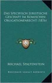 Das Specifisch Juristische Geschaft Im Romischen Obligationenrecht (1876) - Michael Spaltenstein