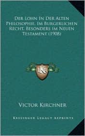 Der Lohn in Der Alten Philosophie, Im Burgerlichen Recht, Besonders Im Neuen Testament (1908)