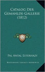 Catalog Der Gemahlde-Gallerie (1812) - Pal Antal Esterhazy