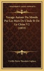 Voyage Autour Du Monde Par Les Mers de L'Inde Et de La Chine V2 (1833) - Cyrille Pierre Theodore Laplace