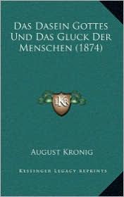 Das Dasein Gottes Und Das Gluck Der Menschen (1874) - August Kronig