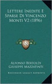Lettere Inedite E Sparse Di Vincenzo Monti V2 (1896) - Alfonso Bertoldi (Illustrator), Giuseppe Mazzatinti (Illustrator)
