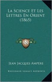La Science Et Les Lettres En Orient (1865) - Jean Jacques Ampere