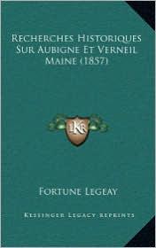 Recherches Historiques Sur Aubigne Et Verneil Maine (1857) - Fortune Legeay