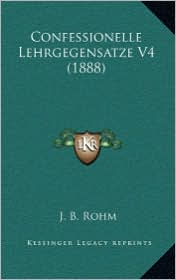 Confessionelle Lehrgegensatze V4 (1888) - J.B. Rohm