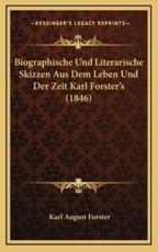 Biographische Und Literarische Skizzen Aus Dem Leben Und Der Zeit Karl Forster's (1846) - Karl August Forster (editor)