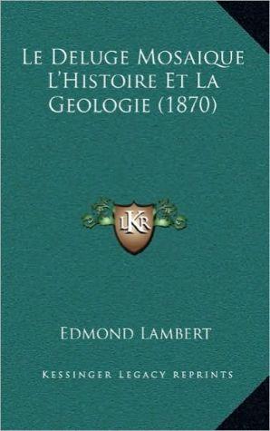 Le Deluge Mosaique L'Histoire Et La Geologie (1870)