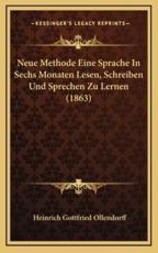 Neue Methode Eine Sprache in Sechs Monaten Lesen, Schreiben Und Sprechen Zu Lernen (1863) - Heinrich Gottfried Ollendorff