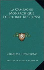 La Campagne Monarchique D'Octobre 1873 (1895) - Charles Chesnelong