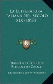 La Letteratura Italiana Nel Secolo XIX (1898) - Francesco Torraca, Benedetto Croce (Introduction)