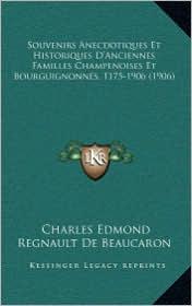 Souvenirs Anecdotiques Et Historiques D'Anciennes Familles Champenoises Et Bourguignonnes, 1175-1906 (1906) - Charles Edmond Regnault De Beaucaron