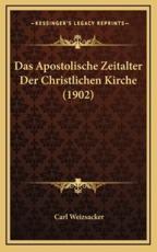 Das Apostolische Zeitalter Der Christlichen Kirche (1902) - Carl Weizsacker
