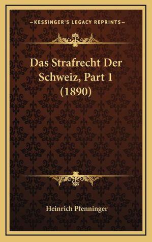 Das Strafrecht Der Schweiz, Part 1 (1890) - Heinrich Pfenninger