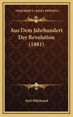 Aus Dem Jahrhundert Der Revolution (1881) - Karl Hillebrand