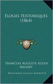 Eloges Historiques (1864) - Francois Auguste Marie Alexis Mignet