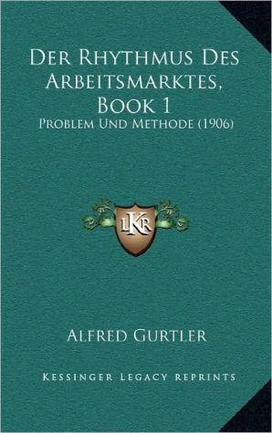 Der Rhythmus Des Arbeitsmarktes, Book 1: Problem Und Methode (1906)